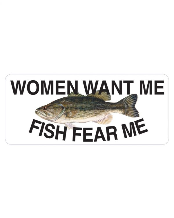 """Women Want Me Fish Fear Me Bass Magnet or Sticker for Indoor or Outdoor Use 7"""" x 3"""""""