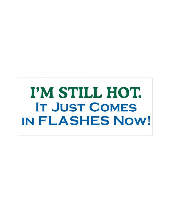 """I'm Still Hot Magnet or Sticker for Indoor or Outdoor Use 7"""" x 3"""""""